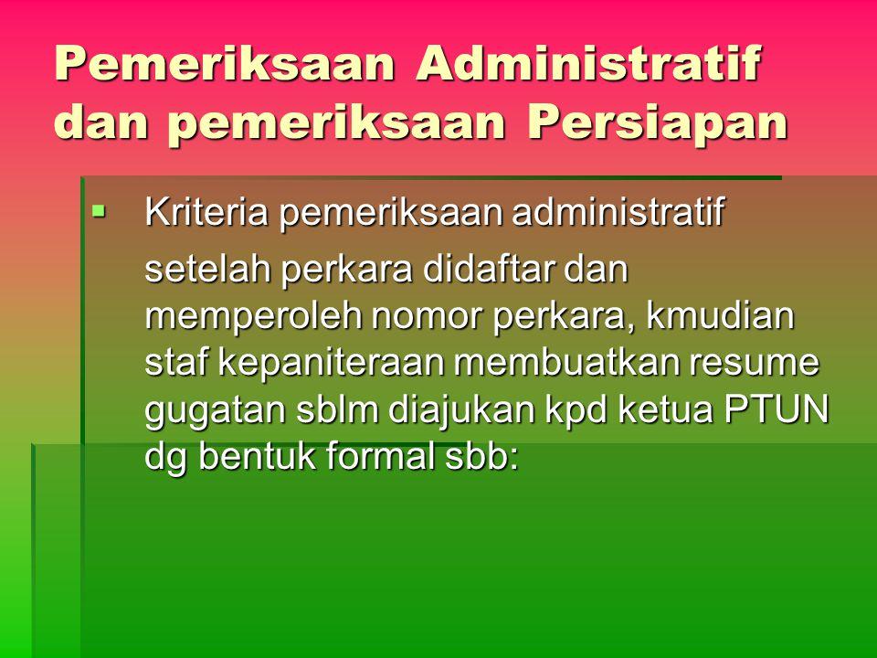 Pemeriksaan Administratif dan pemeriksaan Persiapan  Kriteria pemeriksaan administratif setelah perkara didaftar dan memperoleh nomor perkara, kmudia