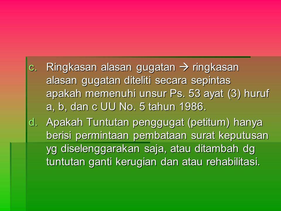 c.Ringkasan alasan gugatan  ringkasan alasan gugatan diteliti secara sepintas apakah memenuhi unsur Ps. 53 ayat (3) huruf a, b, dan c UU No. 5 tahun
