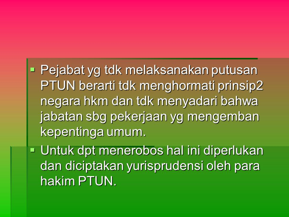  Pejabat yg tdk melaksanakan putusan PTUN berarti tdk menghormati prinsip2 negara hkm dan tdk menyadari bahwa jabatan sbg pekerjaan yg mengemban kepe