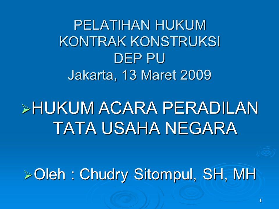 1 PELATIHAN HUKUM KONTRAK KONSTRUKSI DEP PU Jakarta, 13 Maret 2009  HUKUM ACARA PERADILAN TATA USAHA NEGARA  Oleh : Chudry Sitompul, SH, MH
