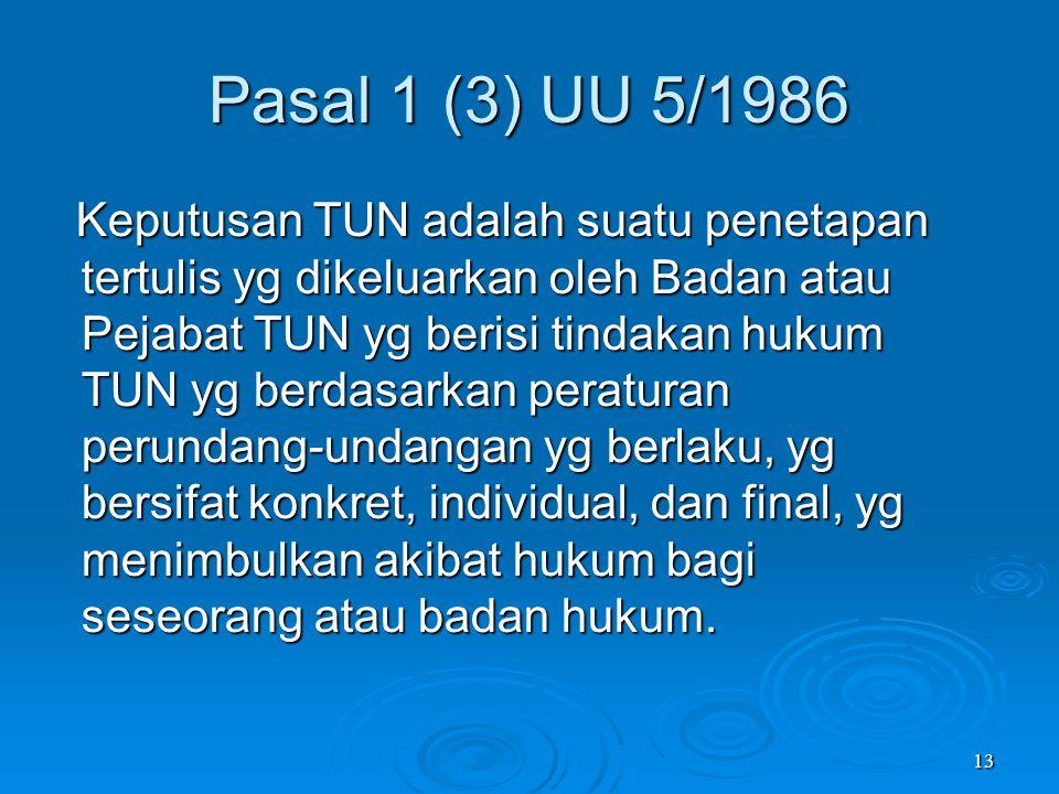 13 Pasal 1 (3) UU 5/1986 Keputusan TUN adalah suatu penetapan tertulis yg dikeluarkan oleh Badan atau Pejabat TUN yg berisi tindakan hukum TUN yg berd