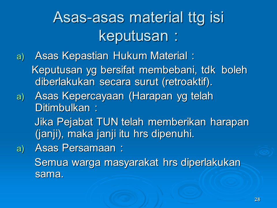 28 Asas-asas material ttg isi keputusan : a) Asas Kepastian Hukum Material : Keputusan yg bersifat membebani, tdk boleh diberlakukan secara surut (ret