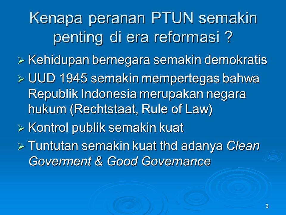 3 Kenapa peranan PTUN semakin penting di era reformasi ?  Kehidupan bernegara semakin demokratis  UUD 1945 semakin mempertegas bahwa Republik Indone