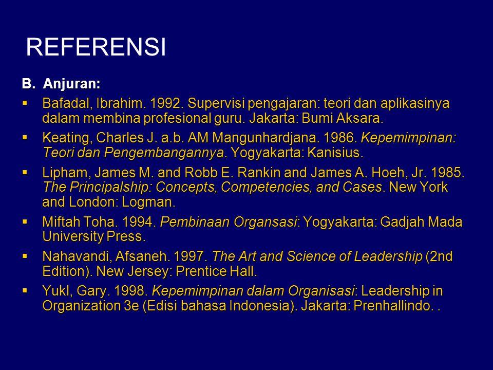 B. Anjuran:  Bafadal, Ibrahim. 1992. Supervisi pengajaran: teori dan aplikasinya dalam membina profesional guru. Jakarta: Bumi Aksara.  Keating, Cha