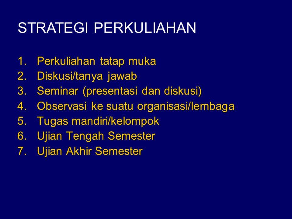 1.Perkuliahan tatap muka 2.Diskusi/tanya jawab 3.Seminar (presentasi dan diskusi) 4.Observasi ke suatu organisasi/lembaga 5.Tugas mandiri/kelompok 6.U