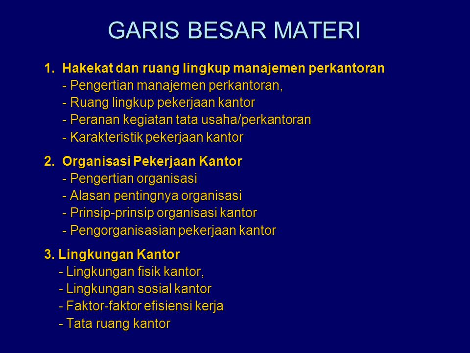 GARIS BESAR MATERI 1. Hakekat dan ruang lingkup manajemen perkantoran - Pengertian manajemen perkantoran, - Pengertian manajemen perkantoran, - Ruang