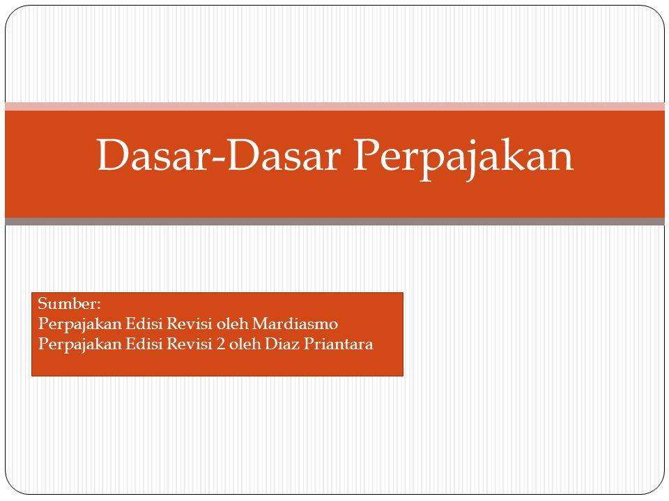 Dasar-Dasar Perpajakan Sumber: Perpajakan Edisi Revisi oleh Mardiasmo Perpajakan Edisi Revisi 2 oleh Diaz Priantara