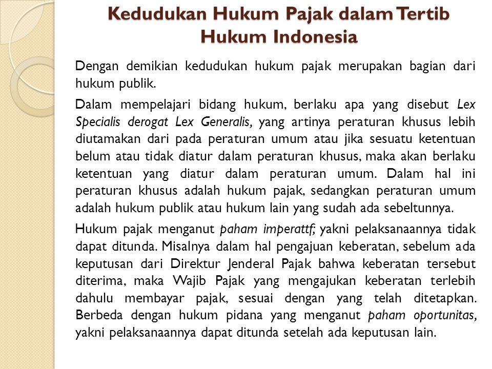 Kedudukan Hukum Pajak dalam Tertib Hukum Indonesia Dengan demikian kedudukan hukum pajak merupakan bagian dari hukum publik. Dalam mempelajari bidang