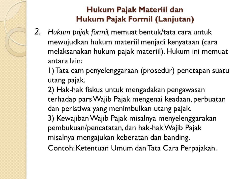 Hukum Pajak Materiil dan Hukum Pajak Formil (Lanjutan) 2. Hukum pajak formil, memuat bentuk/tata cara untuk mewujudkan hukum materiil menjadi kenyataa