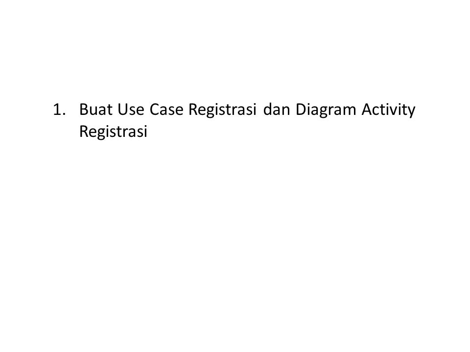 1.Buat Use Case Registrasi dan Diagram Activity Registrasi