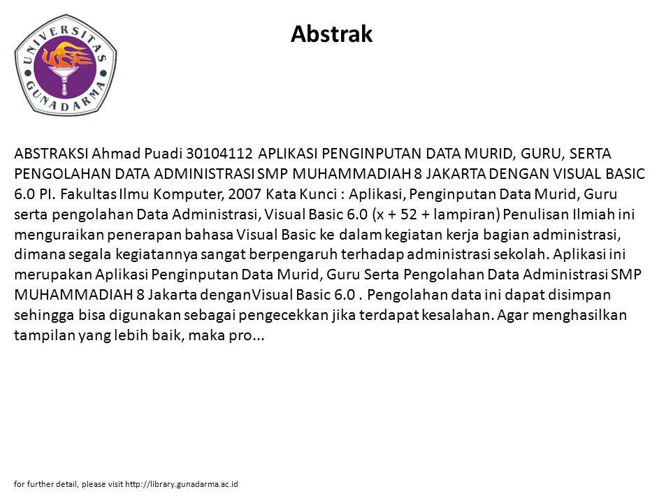 Abstrak ABSTRAKSI Ahmad Puadi 30104112 APLIKASI PENGINPUTAN DATA MURID, GURU, SERTA PENGOLAHAN DATA ADMINISTRASI SMP MUHAMMADIAH 8 JAKARTA DENGAN VISU