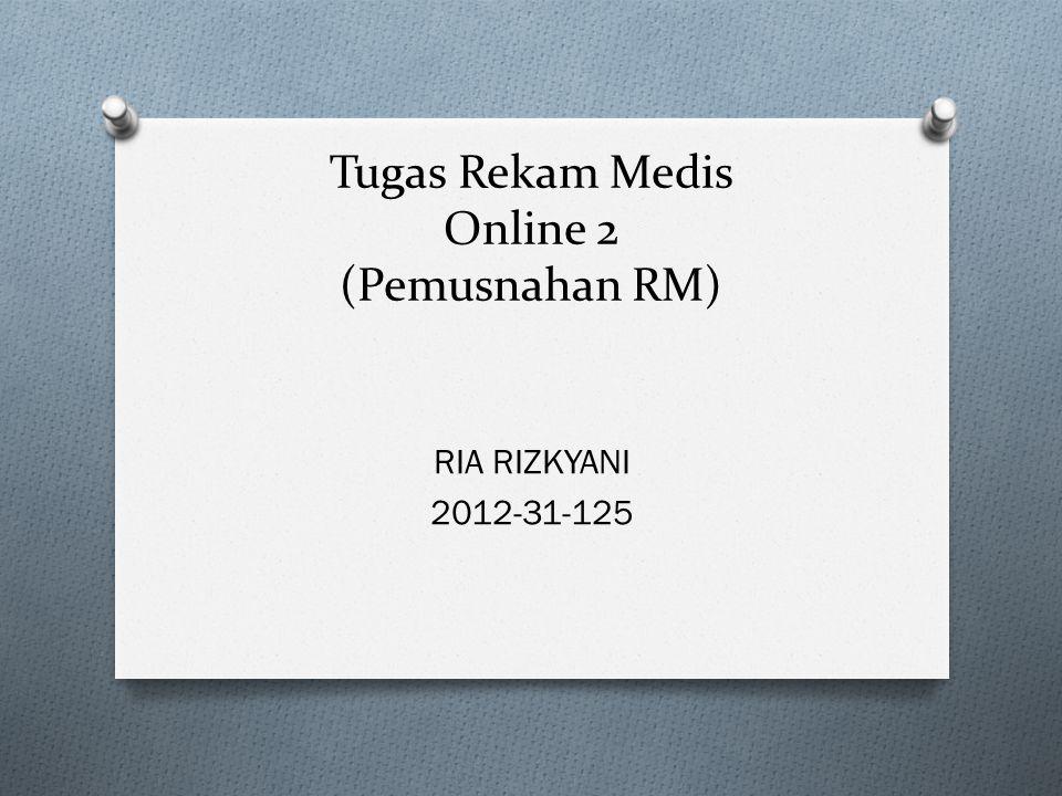 Tugas Rekam Medis Online 2 (Pemusnahan RM) RIA RIZKYANI 2012-31-125