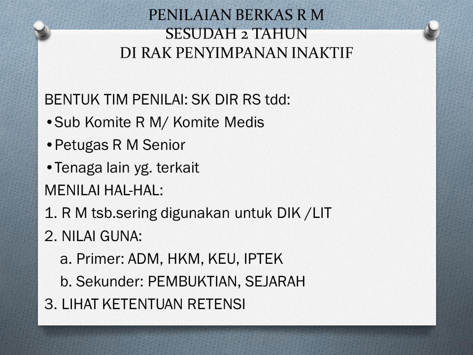 LANGKAH-LANGKAH PEMUSNAHAN BERKAS R M 1.Bentuk Tim Pemusnah ( Unsur R M & Tata Usaha) --> SK Direktur RS 2.