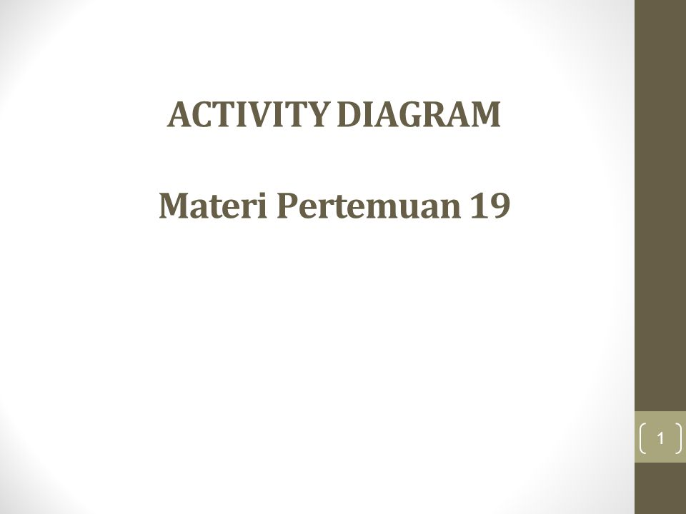 ACTIVITY DIAGRAM Materi Pertemuan 19 1