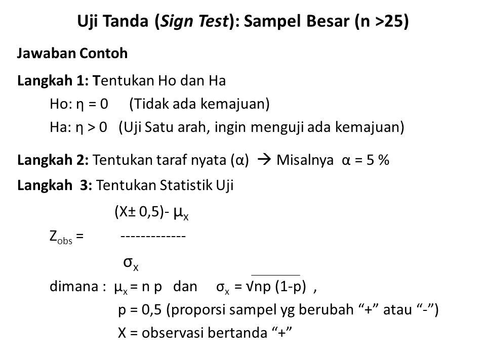 Uji Tanda (Sign Test): Sampel Besar (n >25) Jawaban Contoh Langkah 1: Tentukan Ho dan Ha Ho: η = 0 (Tidak ada kemajuan) Ha: η > 0 (Uji Satu arah, ingi