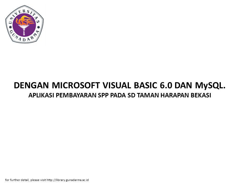 DENGAN MICROSOFT VISUAL BASIC 6.0 DAN MySQL. APLIKASI PEMBAYARAN SPP PADA SD TAMAN HARAPAN BEKASI for further detail, please visit http://library.guna