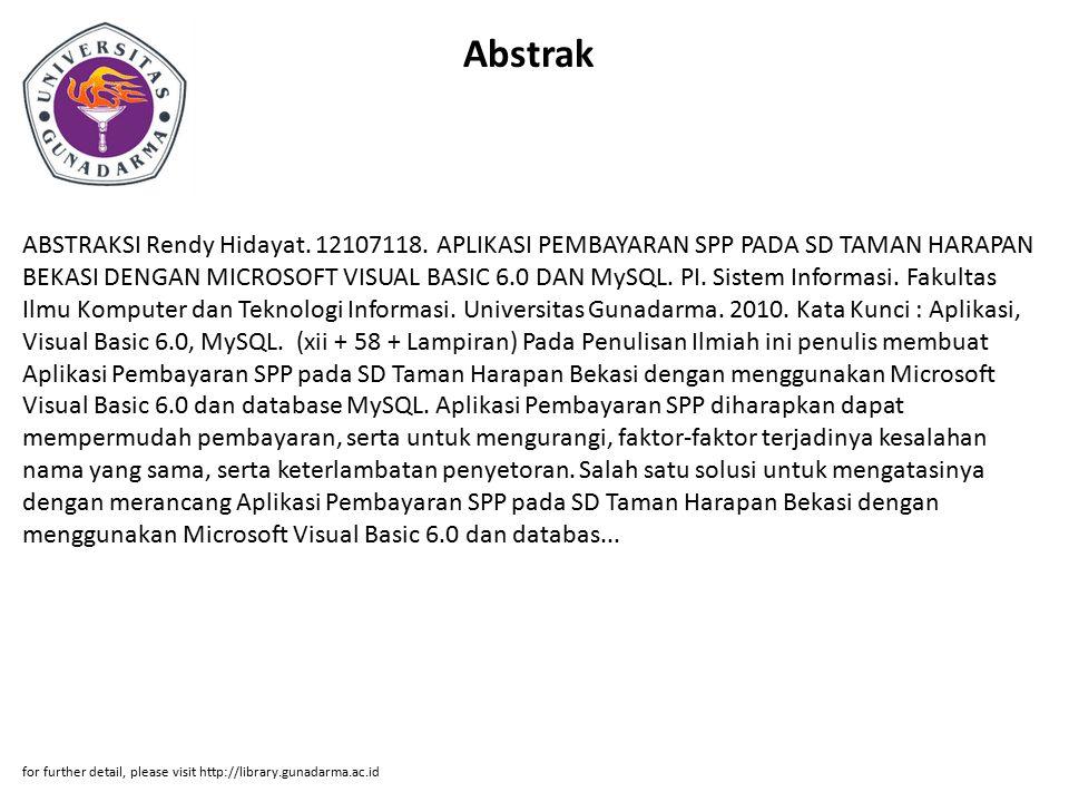 Abstrak ABSTRAKSI Rendy Hidayat. 12107118. APLIKASI PEMBAYARAN SPP PADA SD TAMAN HARAPAN BEKASI DENGAN MICROSOFT VISUAL BASIC 6.0 DAN MySQL. PI. Siste