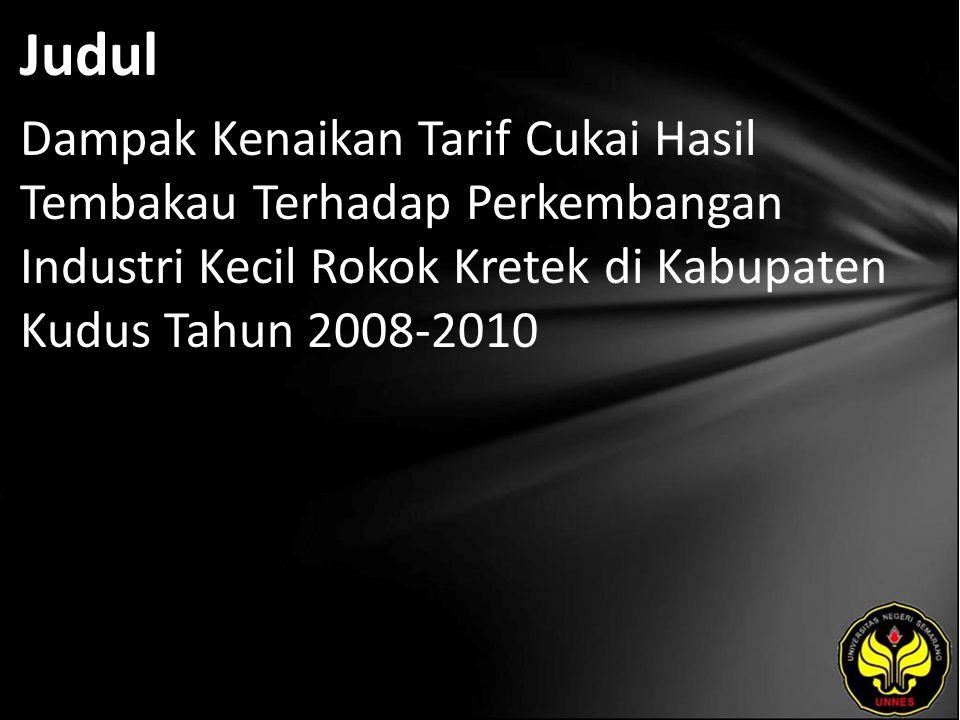 Judul Dampak Kenaikan Tarif Cukai Hasil Tembakau Terhadap Perkembangan Industri Kecil Rokok Kretek di Kabupaten Kudus Tahun 2008-2010