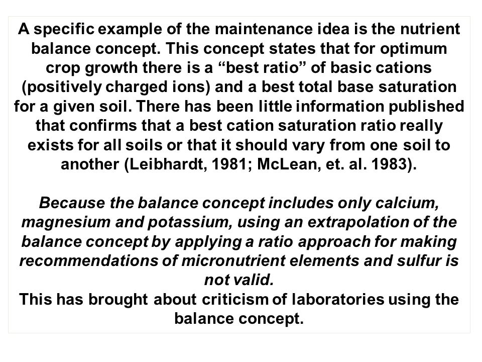 """A specific example of the maintenance idea is the nutrient balance concept. This concept states that for optimum crop growth there is a """"best ratio"""" o"""