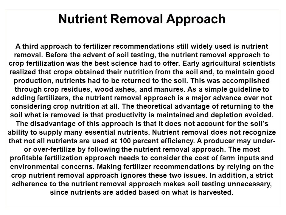 Nutrient Removal Approach A third approach to fertilizer recommendations still widely used is nutrient removal.