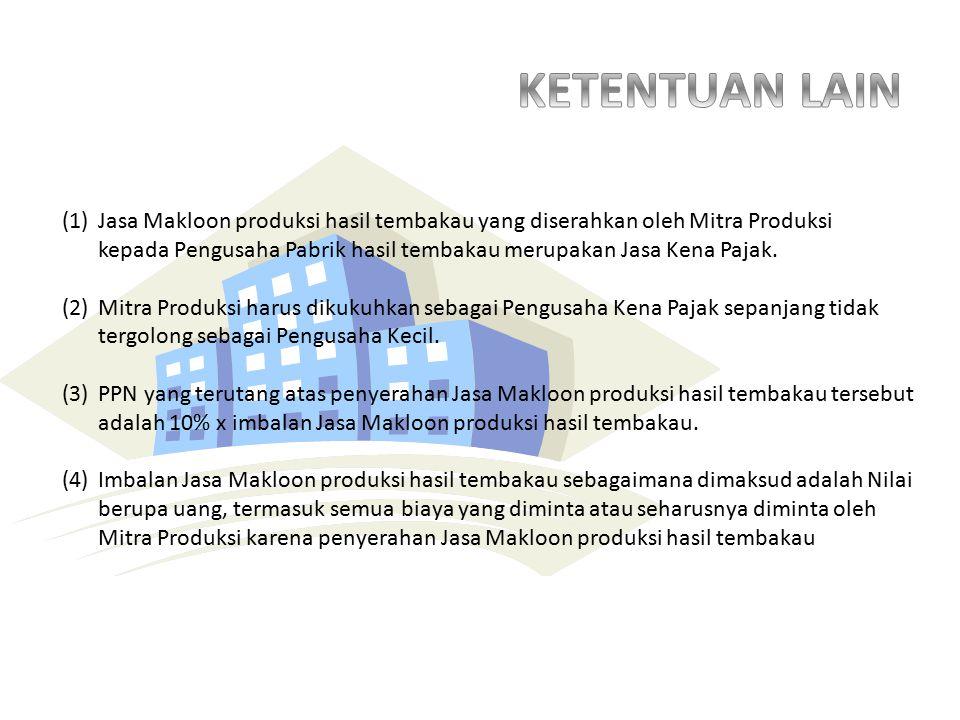 (1)Jasa Makloon produksi hasil tembakau yang diserahkan oleh Mitra Produksi kepada Pengusaha Pabrik hasil tembakau merupakan Jasa Kena Pajak.