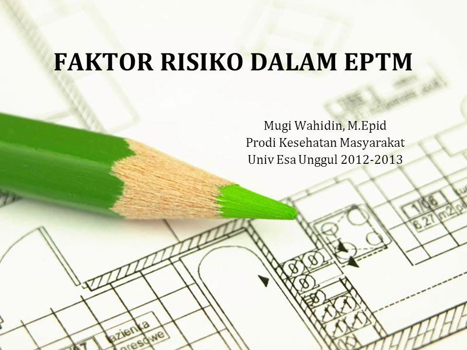 Page 1 FAKTOR RISIKO DALAM EPTM Mugi Wahidin, M.Epid Prodi Kesehatan Masyarakat Univ Esa Unggul 2012-2013