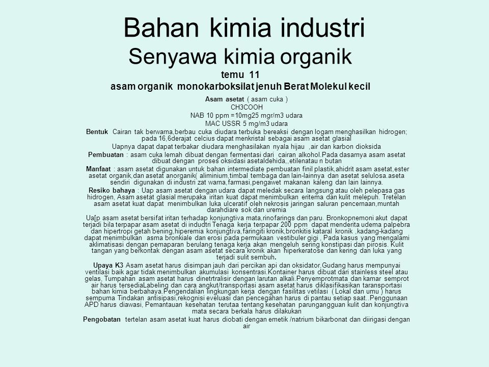 Bahan kimia industri Senyawa kimia organik temu 11 asam organik monokarboksilat jenuh Berat Molekul kecil Asam asetat ( asam cuka ) CH3COOH NAB 10 ppm