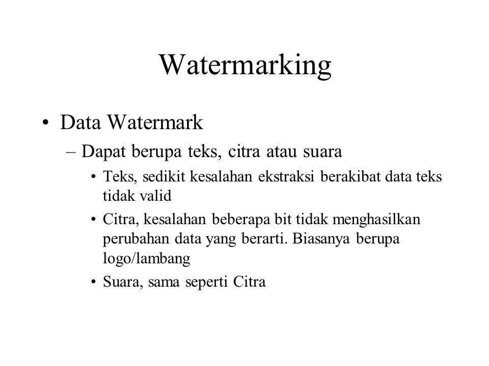 Watermarking Data Watermark –Dapat berupa teks, citra atau suara Teks, sedikit kesalahan ekstraksi berakibat data teks tidak valid Citra, kesalahan beberapa bit tidak menghasilkan perubahan data yang berarti.