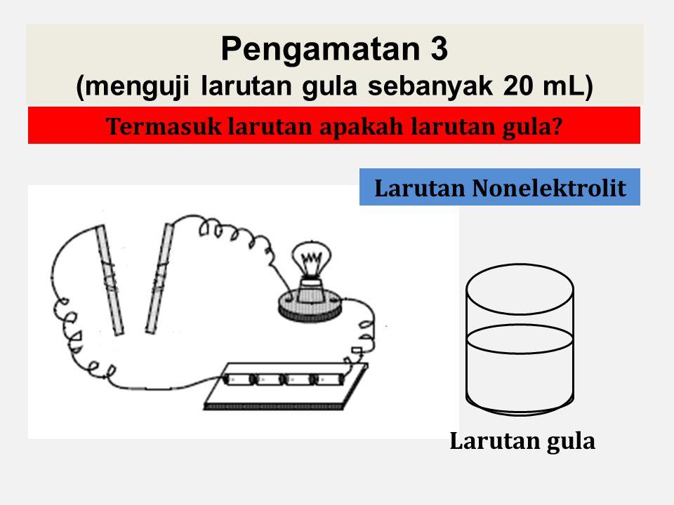 Pengamatan 3 (menguji larutan gula sebanyak 20 mL) Mari kita amati dan diskusikan percobaan berikut! Larutan gula Apa yang bisa kamu simpulkan?Termasu