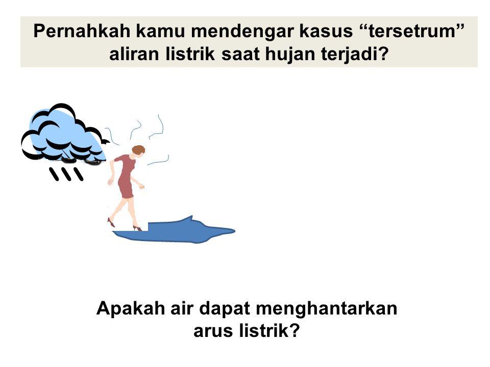 """Pernahkah kamu mendengar kasus """"tersetrum"""" aliran listrik saat hujan terjadi? Apakah air dapat menghantarkan arus listrik?"""