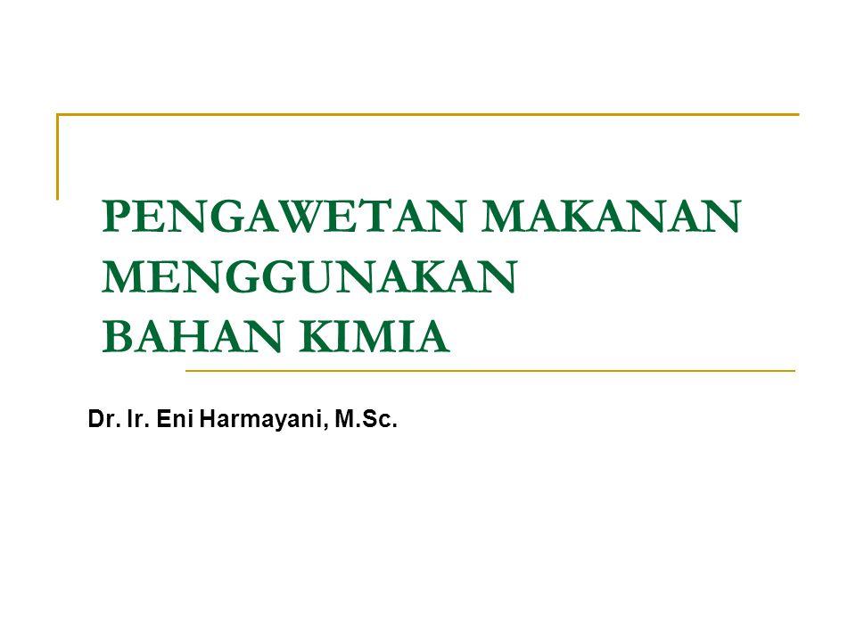 PENGAWETAN MAKANAN MENGGUNAKAN BAHAN KIMIA Dr. Ir. Eni Harmayani, M.Sc.