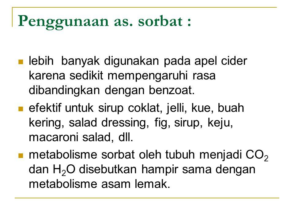Penggunaan as. sorbat : lebih banyak digunakan pada apel cider karena sedikit mempengaruhi rasa dibandingkan dengan benzoat. efektif untuk sirup cokla