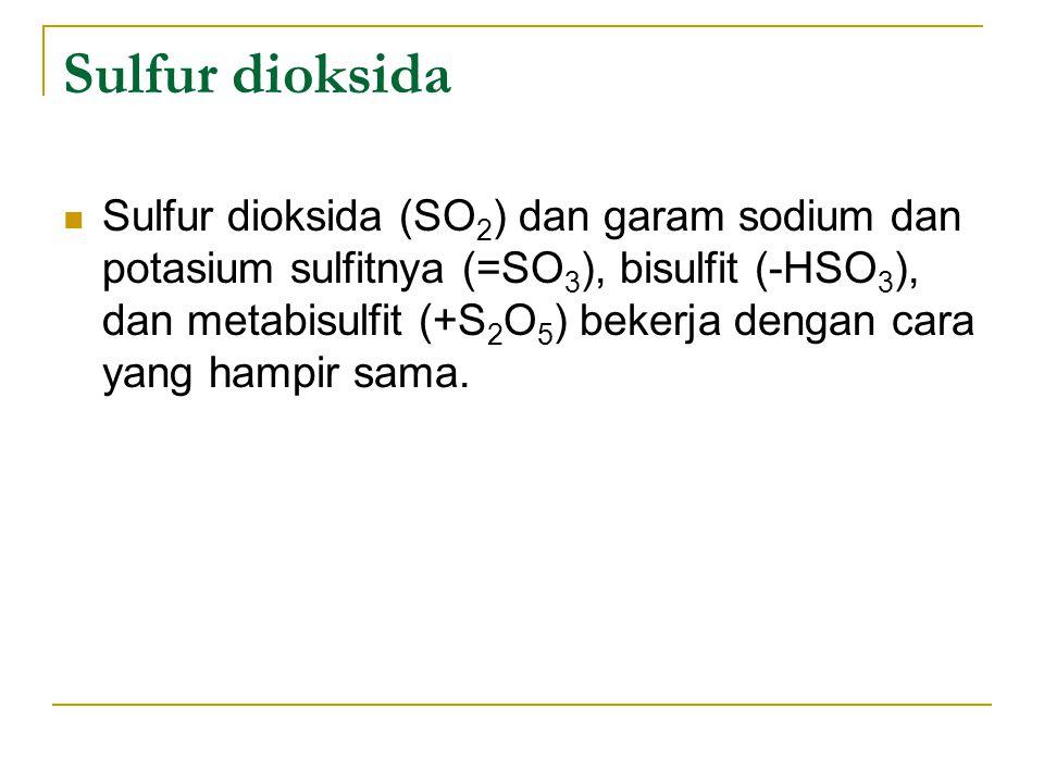 Sulfur dioksida Sulfur dioksida (SO 2 ) dan garam sodium dan potasium sulfitnya (=SO 3 ), bisulfit (-HSO 3 ), dan metabisulfit (+S 2 O 5 ) bekerja den