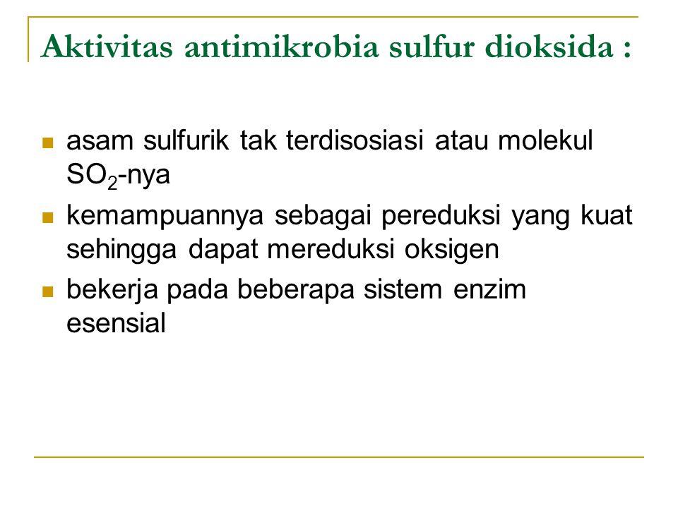 Aktivitas antimikrobia sulfur dioksida : asam sulfurik tak terdisosiasi atau molekul SO 2 -nya kemampuannya sebagai pereduksi yang kuat sehingga dapat