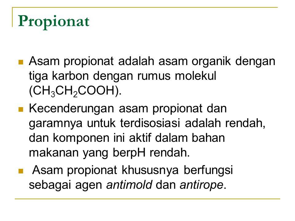 Propionat Asam propionat adalah asam organik dengan tiga karbon dengan rumus molekul (CH 3 CH 2 COOH). Kecenderungan asam propionat dan garamnya untuk