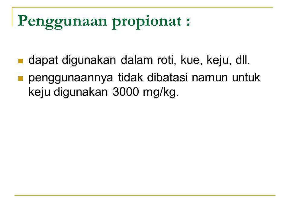 Penggunaan propionat : dapat digunakan dalam roti, kue, keju, dll. penggunaannya tidak dibatasi namun untuk keju digunakan 3000 mg/kg.