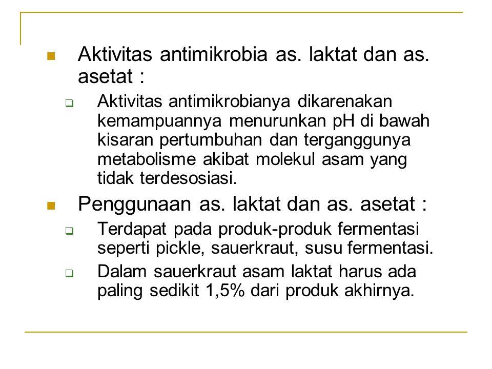 Aktivitas antimikrobia as. laktat dan as. asetat :  Aktivitas antimikrobianya dikarenakan kemampuannya menurunkan pH di bawah kisaran pertumbuhan dan