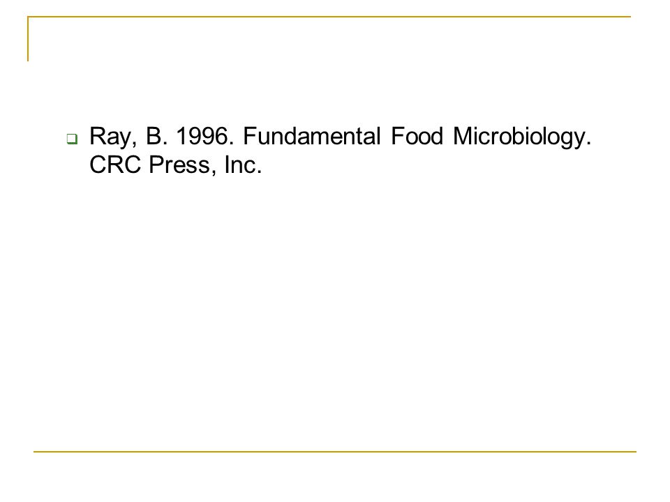  Ray, B. 1996. Fundamental Food Microbiology. CRC Press, Inc.