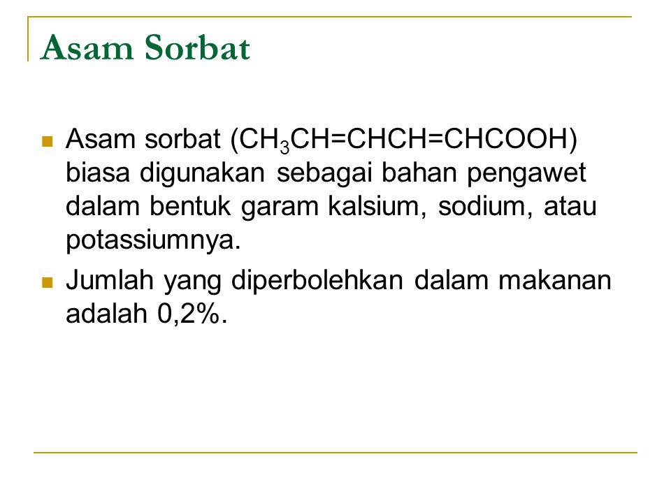Asam Sorbat Asam sorbat (CH 3 CH=CHCH=CHCOOH) biasa digunakan sebagai bahan pengawet dalam bentuk garam kalsium, sodium, atau potassiumnya. Jumlah yan