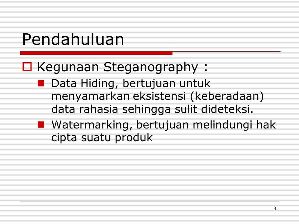3 Pendahuluan  Kegunaan Steganography : Data Hiding, bertujuan untuk menyamarkan eksistensi (keberadaan) data rahasia sehingga sulit dideteksi. Water