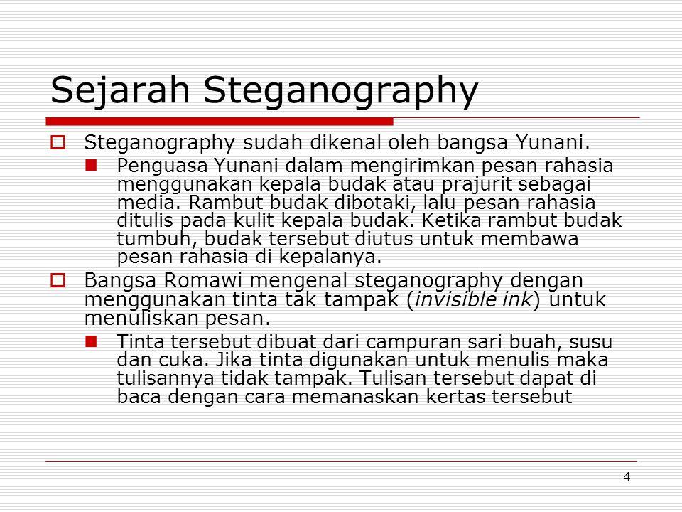 4 Sejarah Steganography  Steganography sudah dikenal oleh bangsa Yunani. Penguasa Yunani dalam mengirimkan pesan rahasia menggunakan kepala budak ata