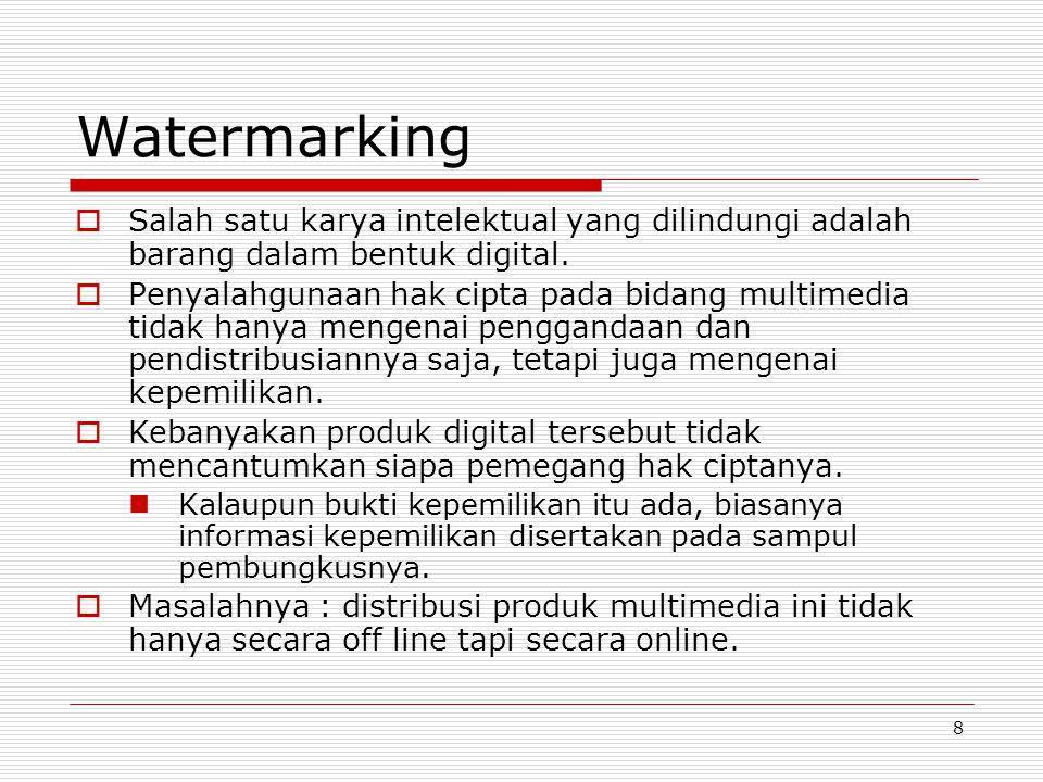 9 Watermarking  Salah satu cara untuk melindungi hak cipta : dengan menyisipkan informasi ke dalam data multimedia tersebut dengan Teknik Watermarking Informasi yang disisipkan ke dalam data multimedia disebut watermark Watermark dapat dianggap sebagai label hak cipta dari pemiliknya.