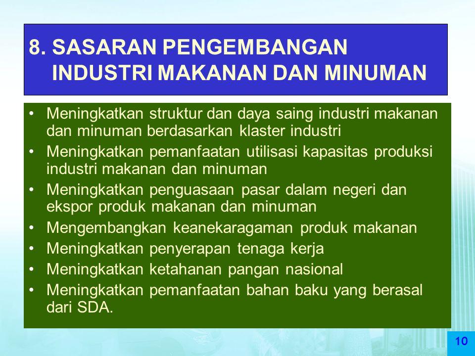 10 8. SASARAN PENGEMBANGAN INDUSTRI MAKANAN DAN MINUMAN Meningkatkan struktur dan daya saing industri makanan dan minuman berdasarkan klaster industri