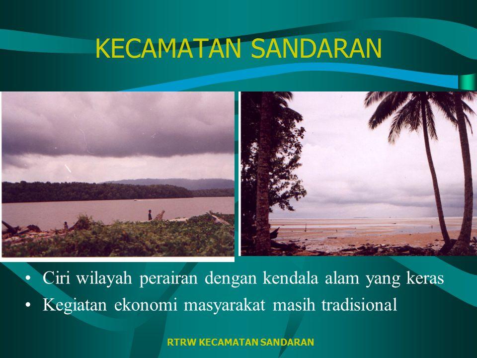 RTRW KECAMATAN SANDARAN KECAMATAN SANDARAN Ciri wilayah perairan dengan kendala alam yang keras Kegiatan ekonomi masyarakat masih tradisional