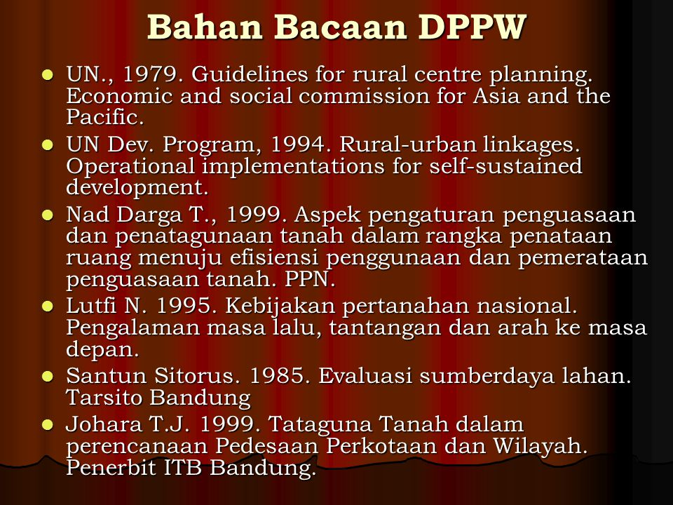 Bahan Bacaan DPPW UN., 1979. Guidelines for rural centre planning. Economic and social commission for Asia and the Pacific. UN., 1979. Guidelines for