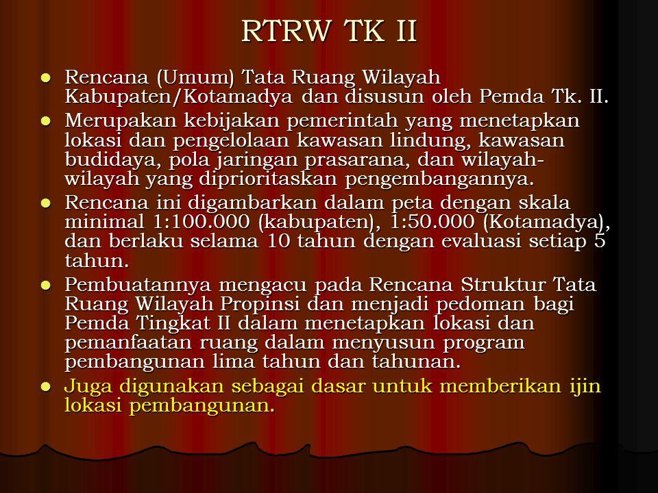 RTRW TK II Rencana (Umum) Tata Ruang Wilayah Kabupaten/Kotamadya dan disusun oleh Pemda Tk.