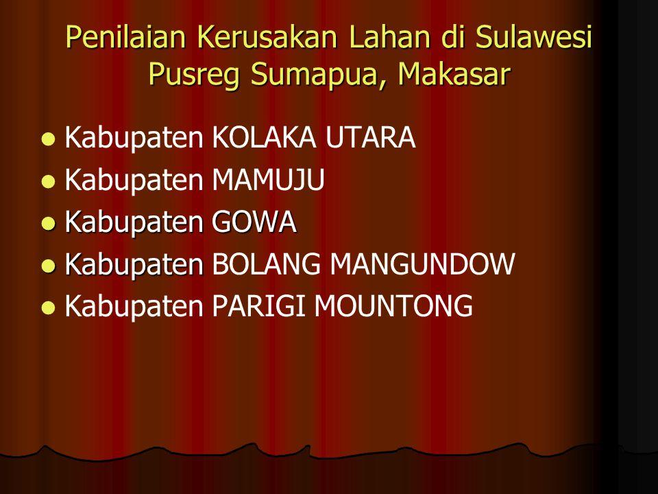 Penilaian Kerusakan Lahan di Sulawesi Pusreg Sumapua, Makasar Kabupaten KOLAKA UTARA Kabupaten MAMUJU Kabupaten GOWA Kabupaten GOWA Kabupaten Kabupate