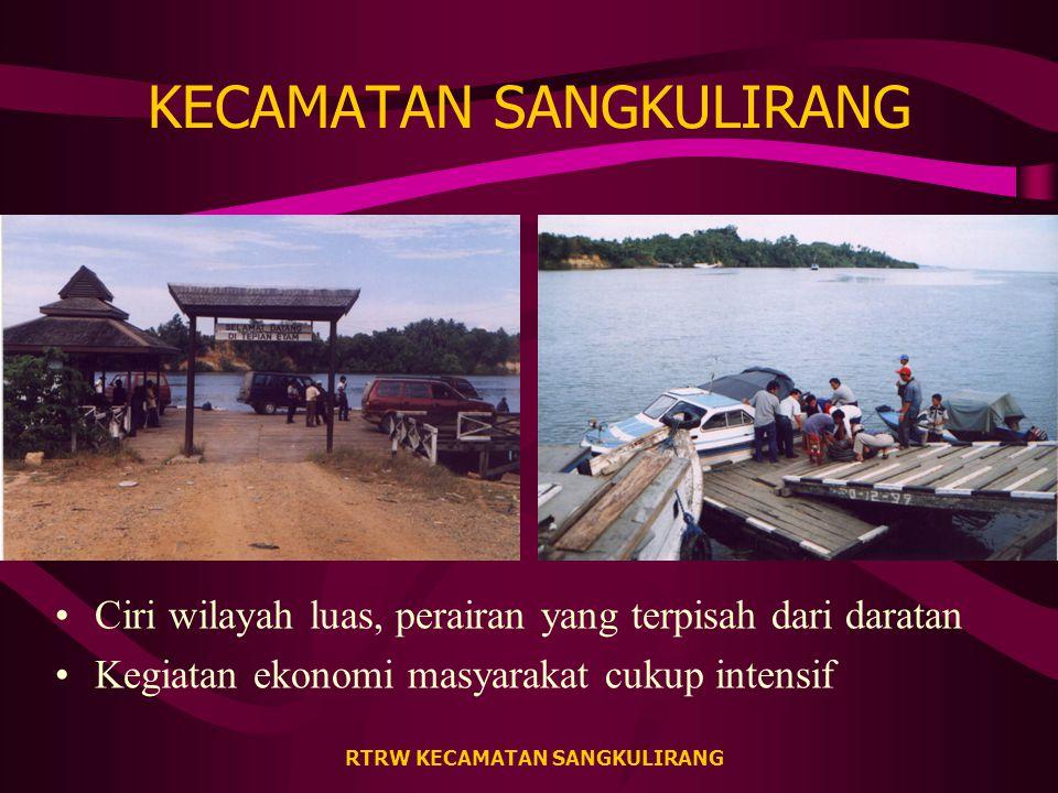 RTRW KECAMATAN SANGKULIRANG KECAMATAN SANGKULIRANG Ciri wilayah luas, perairan yang terpisah dari daratan Kegiatan ekonomi masyarakat cukup intensif