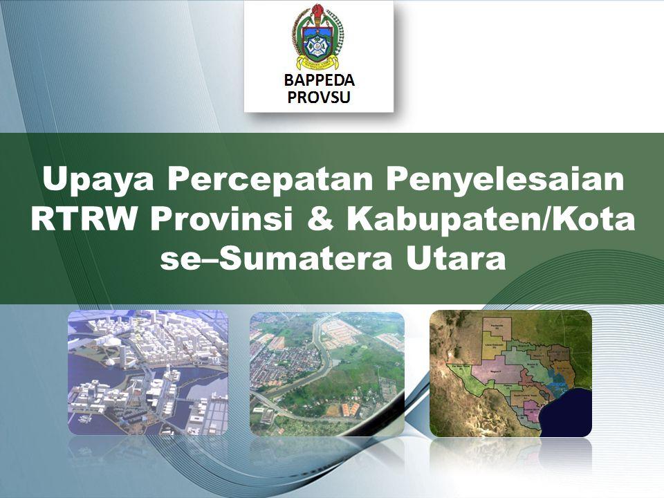 Upaya Percepatan Penyelesaian RTRW Provinsi & Kabupaten/Kota se–Sumatera Utara