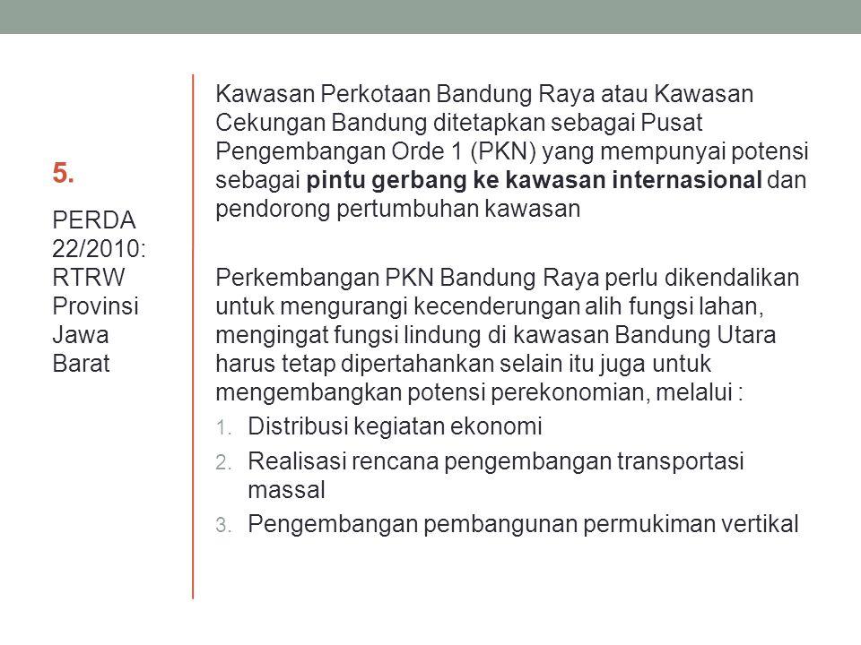 5. Kawasan Perkotaan Bandung Raya atau Kawasan Cekungan Bandung ditetapkan sebagai Pusat Pengembangan Orde 1 (PKN) yang mempunyai potensi sebagai pint